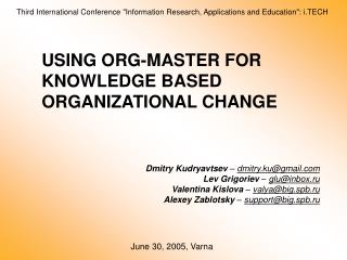 USING ORG-MASTER FOR KNOWLEDGE BASED ORGANIZATIONAL CHANGE