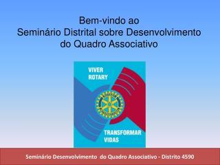 Bem-vindo ao Seminário Distrital sobre Desenvolvimento do Quadro Associativo