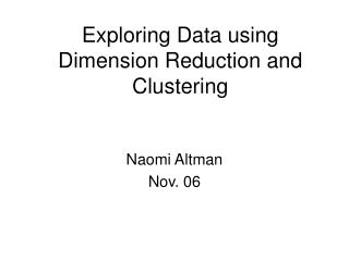 Exploring Data using Dimension Reduction and Clustering