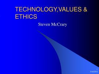 TECHNOLOGY,VALUES &  ETHICS