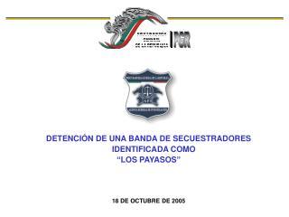"""DETENCIÓN DE UNA BANDA DE SECUESTRADORES IDENTIFICADA COMO  """"LOS PAYASOS"""" 18 DE OCTUBRE DE 2005"""