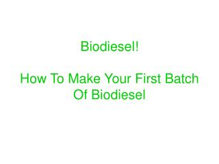 Biodiesel! How To Make Your First Batch Of Biodiesel
