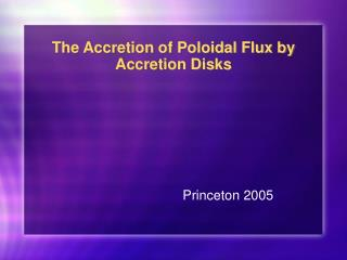 The Accretion of Poloidal Flux by Accretion Disks