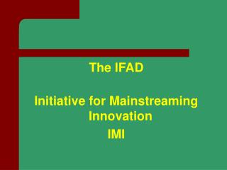 The IFAD Initiative for Mainstreaming Innovation IMI