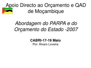 Apoio Directo ao Orçamento e QAD de Moçambique Abordagem do PARPA e do Orçamento do Estado -2007