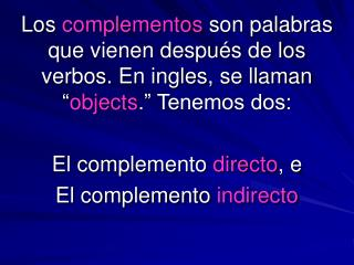 """El complemento directo: Es un sustantivo. Sigue el verbo. Contesta """" ¿ Qu é  se _____?"""""""