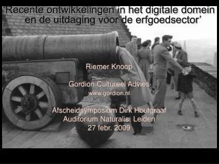 'Recente ontwikkelingen in het digitale domein en de uitdaging voor de erfgoedsector' Riemer Knoop