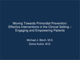 Michael J. Bloch, M.D. Doina Kulick, M.D.