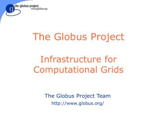The Globus Project Infrastructure for Computational Grids