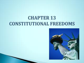 CHAPTER 13  CONSTITUTIONAL FREEDOMS