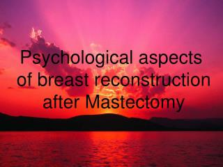 Psychological aspects  of breast reconstruction  after Mastectomy
