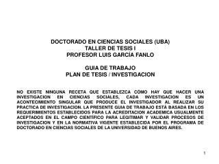 DOCTORADO EN CIENCIAS SOCIALES (UBA) TALLER DE TESIS I PROFESOR LUIS GARCÍA FANLO GUIA DE TRABAJO