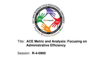 Title:   ACE Metric and Analysis: Focusing on   	     Administrative Efficiency