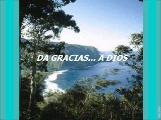 DA GRACIAS... A DIOS