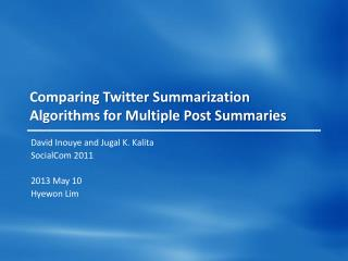 Comparing Twitter Summarization Algorithms for Multiple Post Summaries