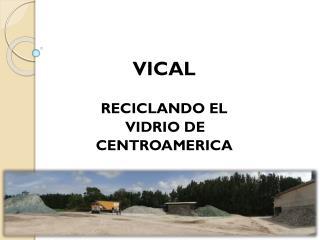 VICAL  RECICLANDO EL  VIDRIO DE  CENTROAMERICA