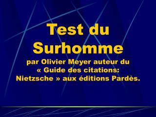 Test du Surhomme  par Olivier Meyer auteur du   Guide des citations: Nietzsche   aux  ditions Pard s.