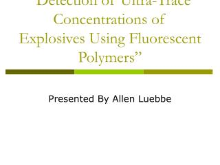 """Detection of Ultra-Trace Concentrations of Explosives Using Fluorescent Polymers"""