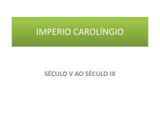 IMPERIO CAROLÍNGIO