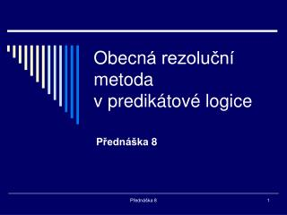 Obecn á rezoluční metoda  v predikátové logice