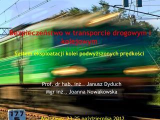 Prof. dr hab. inż.. Janusz Dyduch Mgr inż., Joanna Nowakowska  Warszawy, 23-25 października 2012