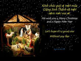 Kính chúc quý vị một mùa Giáng Sinh Thánh và một n ă m mới vui vẻ.