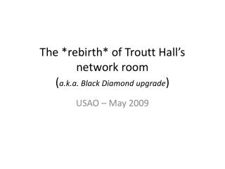 The *rebirth* of Troutt Hall's network room  ( a.k.a. Black Diamond upgrade )