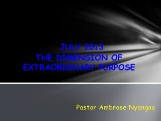 JULY 2013  THE DIMENSION OF EXTRAORDINARY PURPOSE