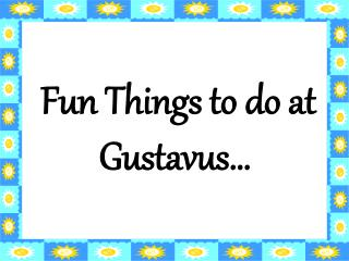 Fun Things to do at Gustavus…