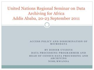 United Nations Regional Seminar on Data Archiving for Africa Addis Ababa, 20-23 September 2011