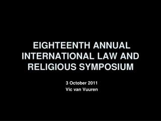 EIGHTEENTH ANNUAL INTERNATIONAL LAW AND RELIGIOUS SYMPOSIUM