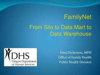 Dina Dickerson, MPH Office of Family Health Public Health Division