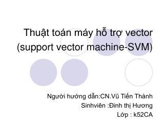 Thuật toán máy hỗ trợ vector  (support vector machine-SVM) Người hướng dẫn:CN.Vũ Tiến Thành