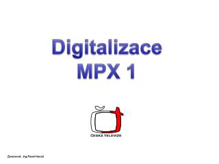Digitalizace MPX 1