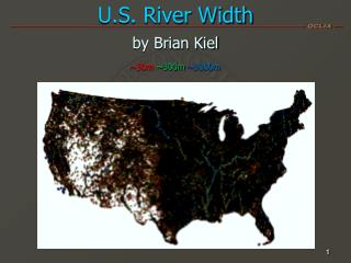 U.S. River Width by Brian Kiel ~30m ~ 300m ~ 3000m