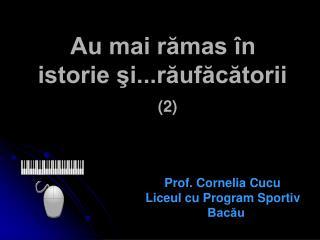 Au mai rămas în       istorie şi...răufăcătorii (2) Prof. Cornelia Cucu
