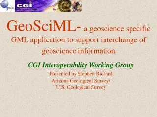GeoSciML- a geoscience specific GML application to support interchange of geoscience information