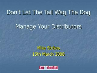 Don�t Let The Tail Wag The Dog Manage Your Distributors