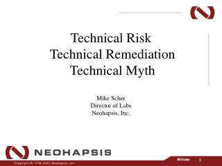 Technical Risk  Technical Remediation  Technical Myth  Mike Scher Director of Labs Neohapsis, Inc.