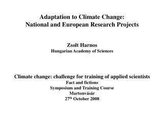 Adaptation to Climate Change:  National and European Research Projects Zsolt Harnos