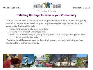 Welcome to Webinar 3  Initiating Heritage Tourism in your Community Introductions: