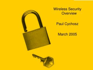 Wireless Security Overview  Paul Cychosz  March 2005