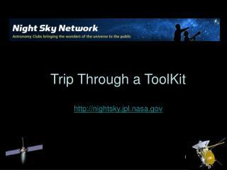 Trip Through a ToolKit http://nightsky.jpl.nasa.gov