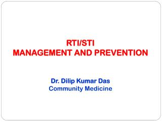 RTI/STI  MANAGEMENT  AND  PREVENTION Dr.  Dilip  Kumar Das Community Medicine