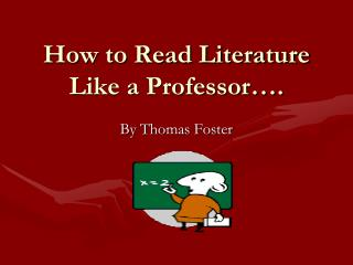 How to Read Literature Like a Professor….