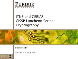 ITNS and CERIAS  CISSP Luncheon Series:   Cryptography