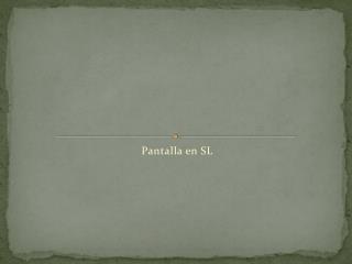 Pantalla en SL
