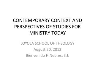CONTEMPORARY CONTEXT AND PERSPECTIVES OF STUDIES FOR MINISTRY TODAY