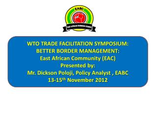 WTO TRADE FACILITATION SYMPOSIUM: BETTER BORDER MANAGEMENT:  East African Community (EAC)