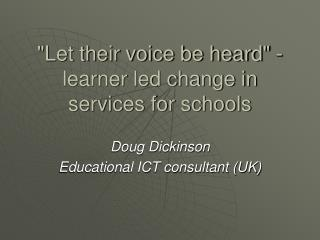 """""""Let their voice be heard"""" - learner led change in services for schools"""